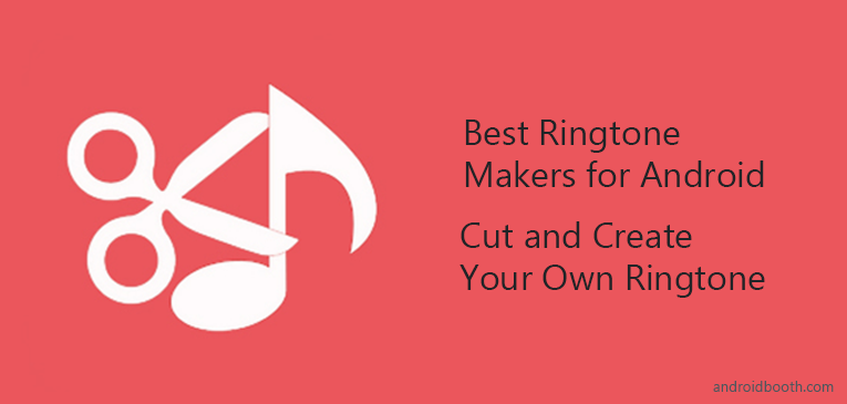 10 Best Ringtone Makers For Android 2017 Cut And Create Your Own Ringtone Android Booth