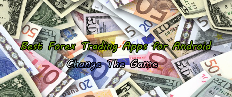 Best Forex Trading Apps for Android | Become More Smarter in Trading!
